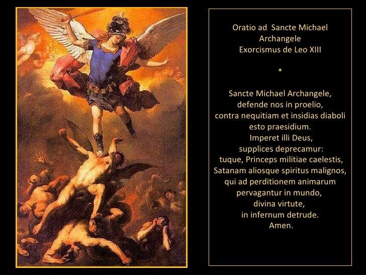 Oratio ad  Sancte Michael Archangele Exorcismus de Leo XIII * Sancte Michael Archangele, defende nos in proelio,  contra n...