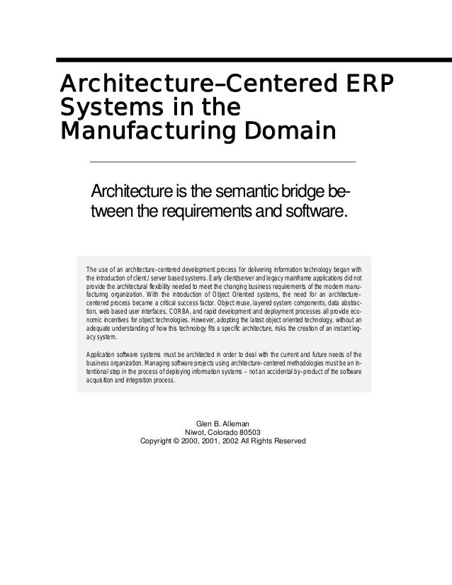 Architecture–Centered ERP Systems in the Manufacturing Domain Architecture is the semantic bridge be- tween the requiremen...
