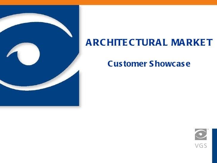 ARCHITECTURAL MARKET   Customer Showcase