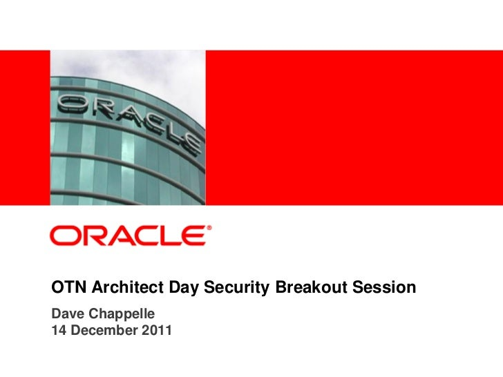 <Insert Picture Here>OTN Architect Day Security Breakout SessionDave Chappelle14 December 2011
