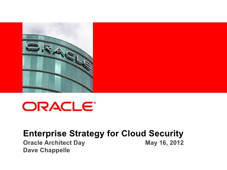 <Insert Picture Here>Enterprise Strategy for Cloud SecurityOracle Architect Day        May 16, 2012Dave Chappelle