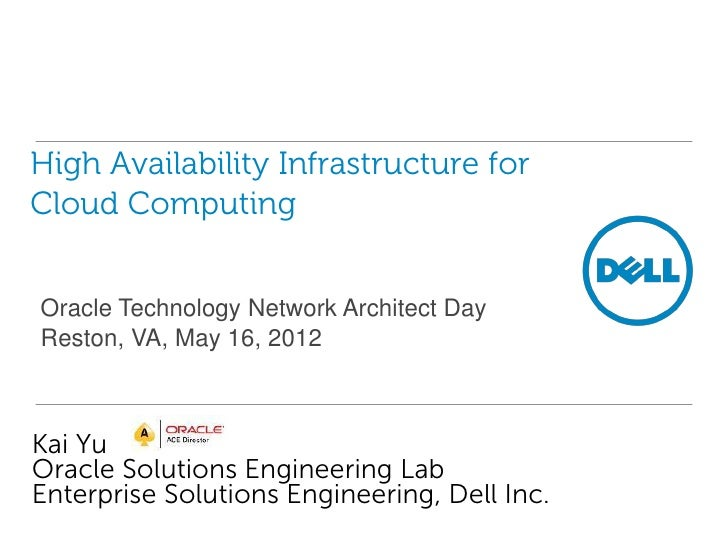 High Availability Infrastructure forCloud ComputingOracle Technology Network Architect DayReston, VA, May 16, 2012Kai YuOr...