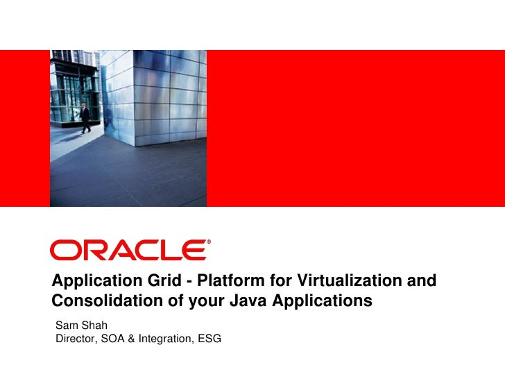 <Insert Picture Here>     Application Grid - Platform for Virtualization and Consolidation of your Java Applications Sam S...