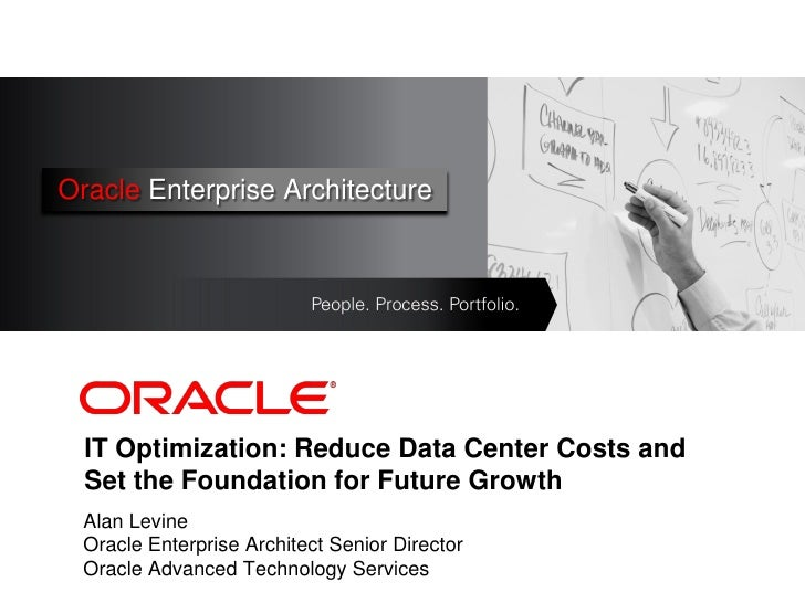 Oracle Enterprise Architecture      <Insert Picture Here>       IT Optimization: Reduce Data Center Costs and   Set the Fo...