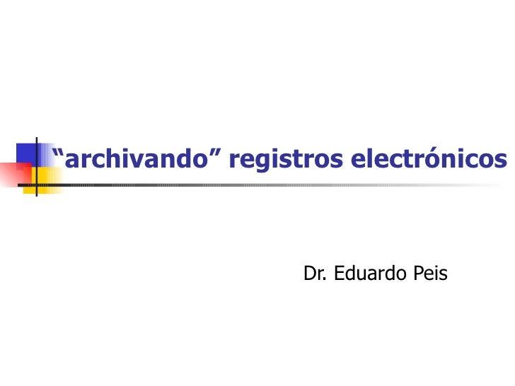 """"""" archivando"""" registros electrónicos Dr. Eduardo Peis"""