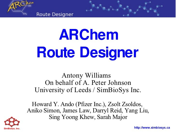 ARChem Route Designer   Antony Williams  On behalf of A. Peter Johnson University of Leeds / SimBioSys Inc. Howard Y. Ando...