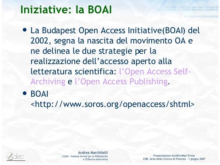 Iniziative: la BOAI <ul><li>La Budapest Open Access Initiative(BOAI) del 2002, segna la nascita del movimento OA e ne deli...