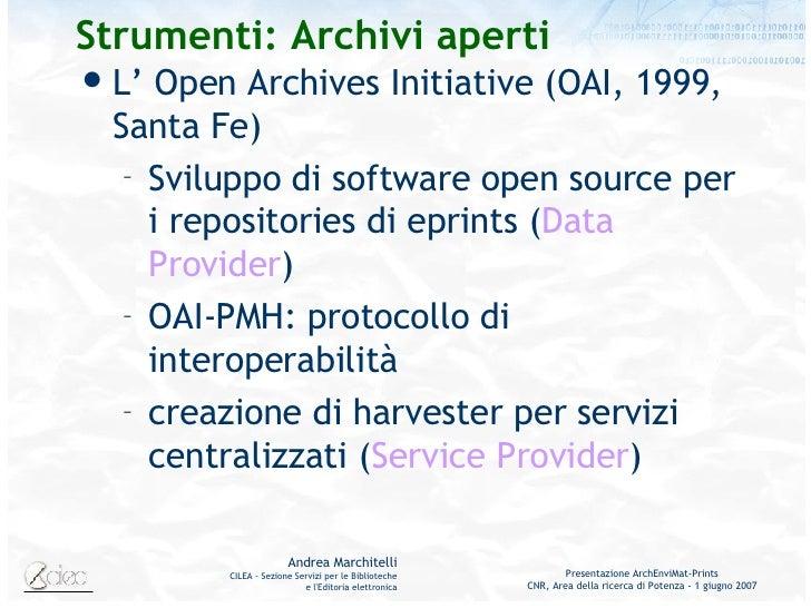 Strumenti: Archivi aperti <ul><li>L' Open Archives Initiative (OAI, 1999, Santa Fe) </li></ul><ul><ul><li>Sviluppo di soft...
