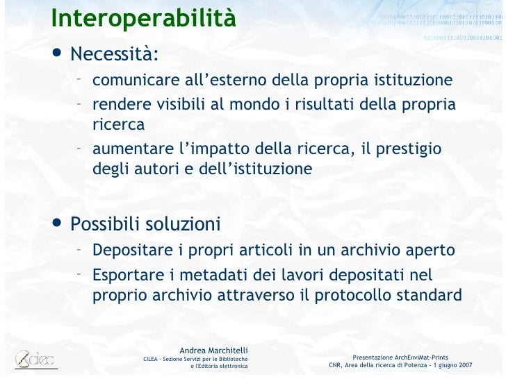 Interoperabilità <ul><li>Necessità:  </li></ul><ul><ul><li>comunicare all'esterno della propria istituzione </li></ul></ul...