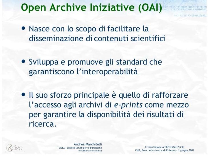 Open Archive Iniziative (OAI) <ul><li>Nasce con lo scopo di facilitare la disseminazione di contenuti scientifici </li></u...