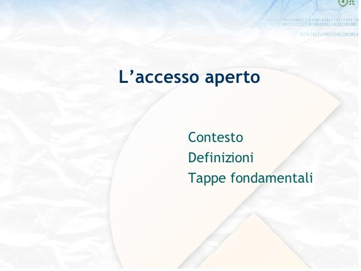 L'accesso aperto Contesto  Definizioni  Tappe fondamentali