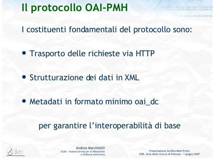 Il protocollo OAI-PMH <ul><li>I costituenti fondamentali del protocollo sono: </li></ul><ul><li>Trasporto delle richieste ...