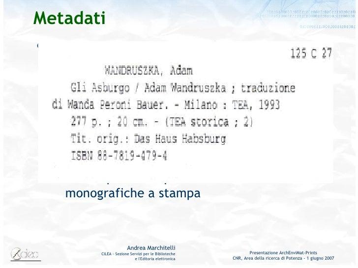 Metadati <ul><li>Sono sempre esistiti, anche se si chiamavano altrimenti… </li></ul><ul><ul><li>La  descrizione , affidata...