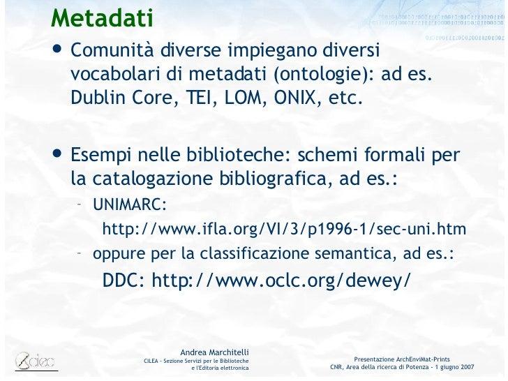 Metadati <ul><li>Comunità diverse impiegano diversi vocabolari di metadati (ontologie): ad es. Dublin Core, TEI, LOM, ONIX...