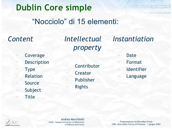Dublin Core simple <ul><li>Intellectual property </li></ul><ul><ul><li>Contributor </li></ul></ul><ul><ul><li>Creator </li...