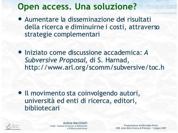 Open access. Una soluzione? <ul><li>Aumentare la disseminazione dei risultati della ricerca e diminuirne i costi, attraver...