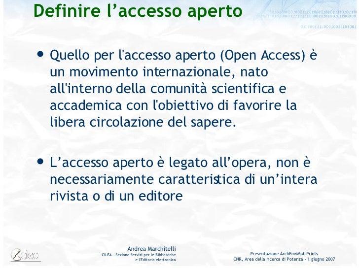 Definire l'accesso aperto <ul><li>Quello per l'accesso aperto (Open Access) è un movimento internazionale, nato all'intern...