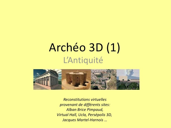 Archéo 3D (1)    L'Antiquité      Reconstitutions virtuelles   provenant de différents sites:       Alban Brice Pimpaud, V...
