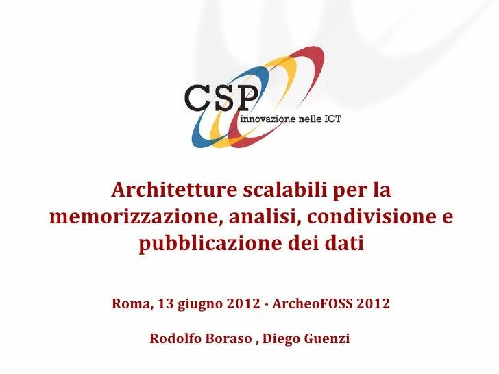 Architetture scalabili per lamemorizzazione, analisi, condivisione e       pubblicazione dei dati      Roma, 13 giugno 201...