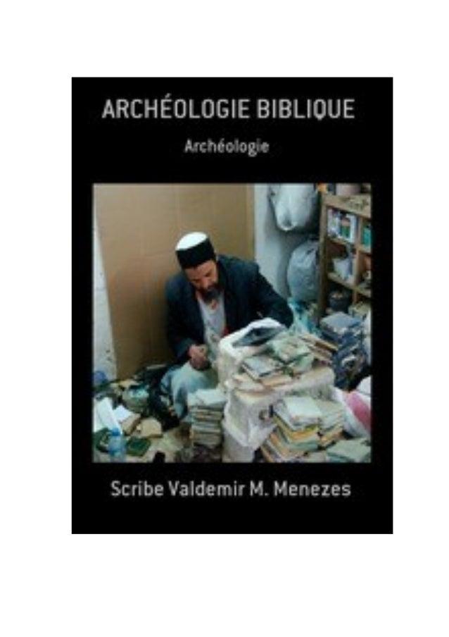 Archéologie Biblique, par: Scribe Valdemir TABLE DES MATIÈRES I - METHODOLOGIE ARCHÉOLOGIQUE 1 - Architecture 2 - Philolog...
