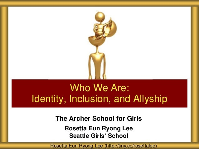 Who We Are: Identity, Inclusion, and Allyship The Archer School for Girls Rosetta Eun Ryong Lee Seattle Girls' School Rose...