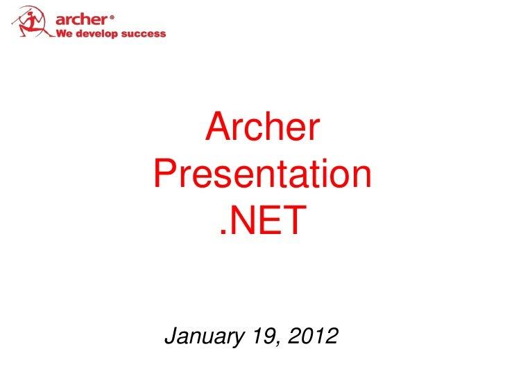 ArcherPresentation    .NETJanuary 19, 2012