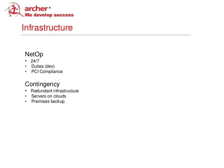 InfrastructureNetOp• 24/7•   Duties (dev)•   PCI ComplianceContingency• Redundant infrastructure•   Servers on clouds•   P...