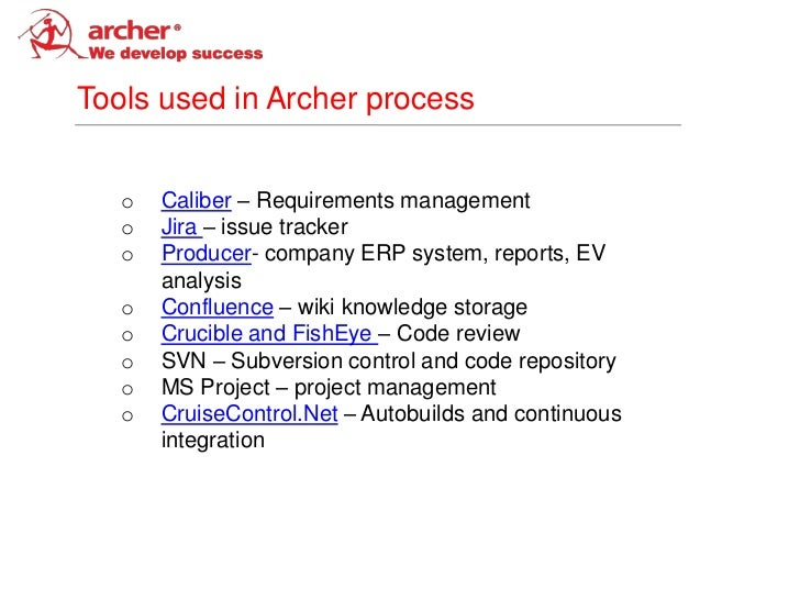 Tools used in Archer process   o   Caliber – Requirements management   o   Jira – issue tracker   o   Producer- company ER...