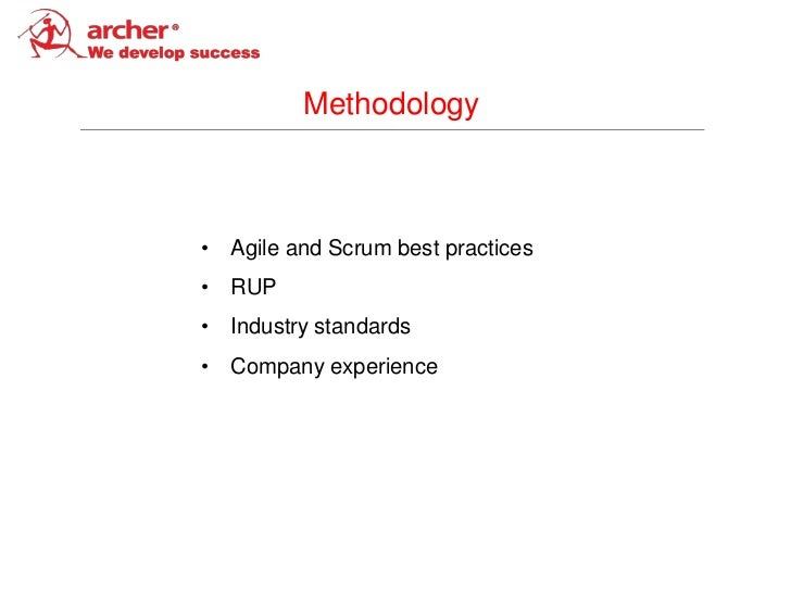 Methodology• Agile and Scrum best practices• RUP• Industry standards• Company experience
