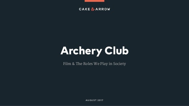 Archery Club AUGUST 2017 Film & The Roles We Play in Society