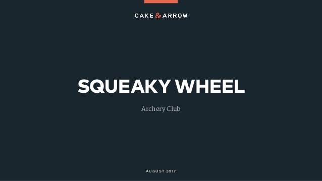 SQUEAKY WHEEL AUGUST 2017 Archery Club