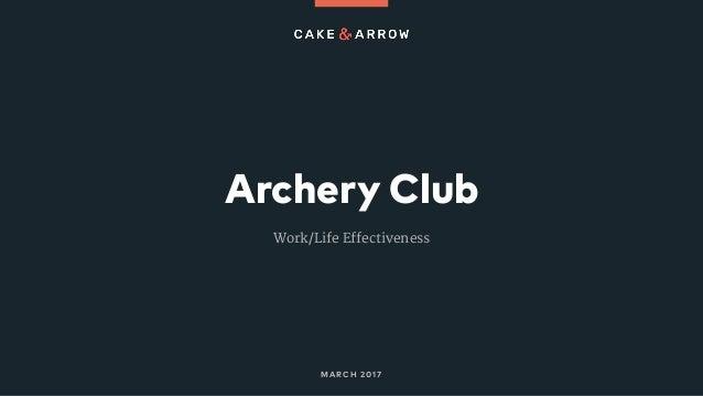 Archery Club MARCH 2017 Work/Life Effectiveness