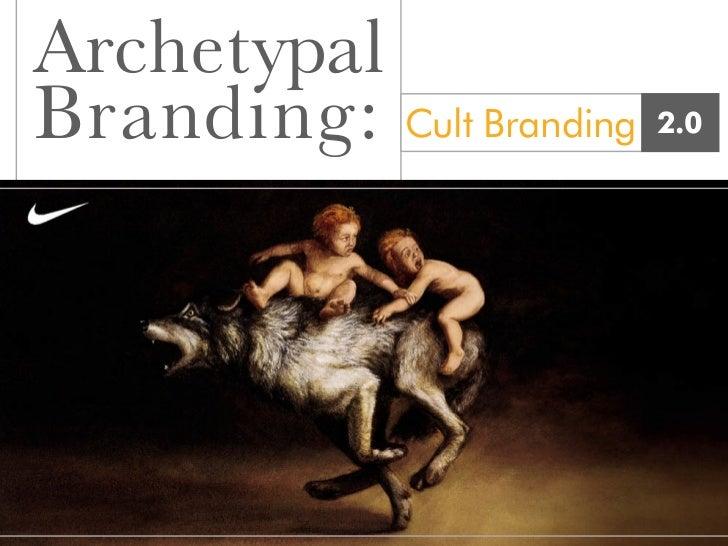 Archetypal Branding: Cult Branding   2.0