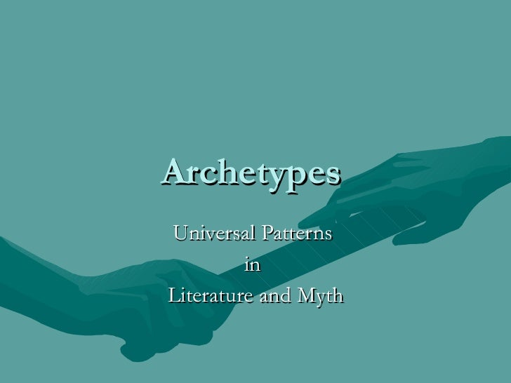 Archetypes  Universal Patterns  in  Literature and Myth