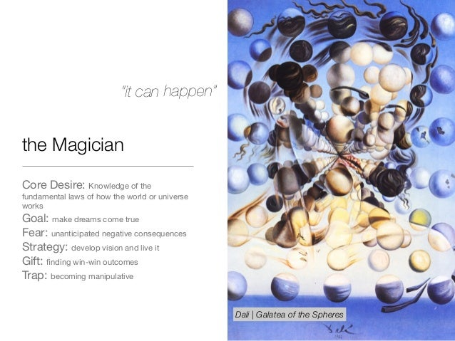 the Magician Core Desire: Knowledge of the fundamental laws of how the world or universe works  Goal: make dreams come tru...