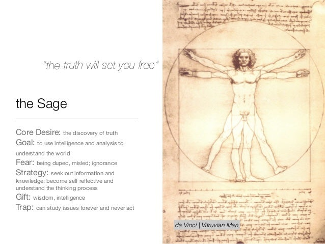 the Sage Core Desire: the discovery of truth  Goal: to use intelligence and analysis to understand the world   Fear: being...