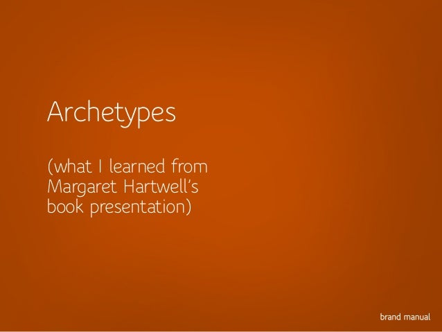 Archetypes(what I learned fromMargaret Hartwell'sbook presentation)