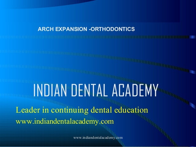ARCH EXPANSION -ORTHODONTICS  INDIAN DENTAL ACADEMY Leader in continuing dental education www.indiandentalacademy.com www....