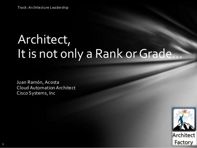 1Architect,It is not only a Rank or Grade…Juan Ramón, AcostaCloud Automation ArchitectCisco Systems, IncTrack: Architectur...