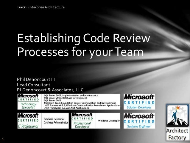 1 Establishing Code Review Processes for yourTeam Phil Denoncourt III Lead Consultant PJ Denoncourt & Associates, LLC Trac...