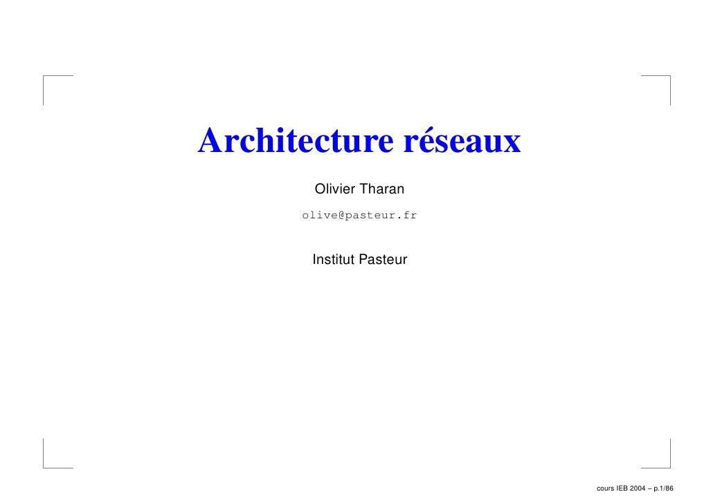 Architecture réseaux       Olivier Tharan      olive@pasteur.fr       Institut Pasteur                          cours IEB ...