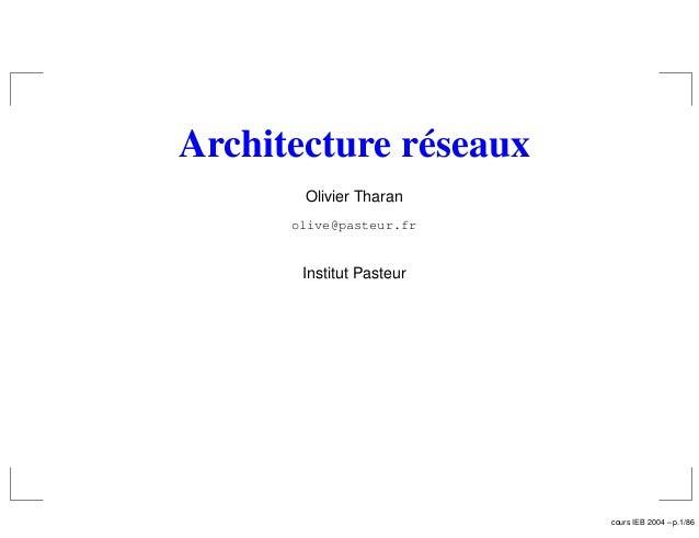 Architecture réseaux Olivier Tharan olive@pasteur.fr Institut Pasteur cours IEB 2004 – p.1/86