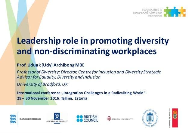 Leadershiproleinpromotingdiversity andnon-discriminatingworkplaces Prof.Uduak [Udy]ArchibongMBE ProfessorofDiv...