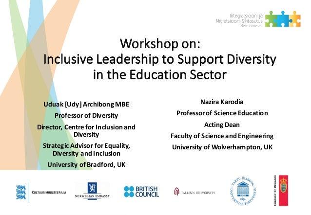 Workshopon: InclusiveLeadershiptoSupportDiversity intheEducationSector Uduak[Udy]ArchibongMBE ProfessorofDiv...