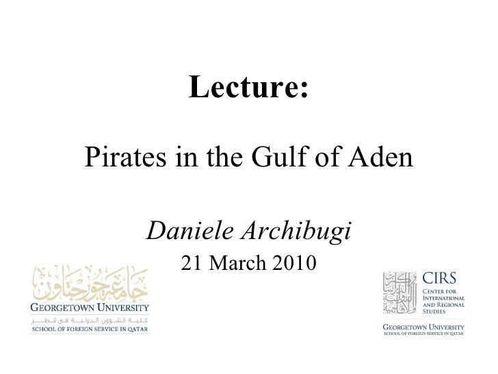 Pirates in the Gulf of Aden Daniele Archibugi 21 March 2010 Lecture: