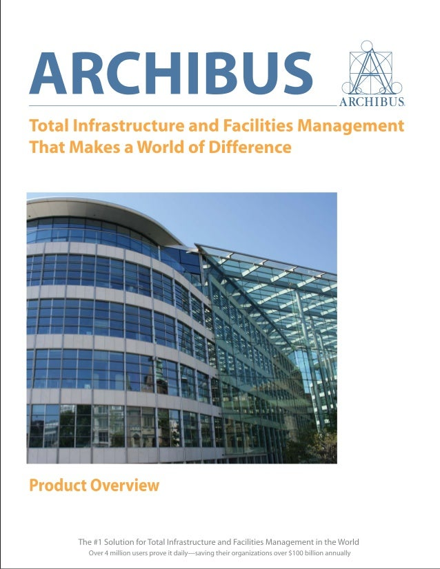 The #1 Solution for Total Infrastructure and Facilities Management in the WorldARCHIBUS®Product Overview Table of Contents...