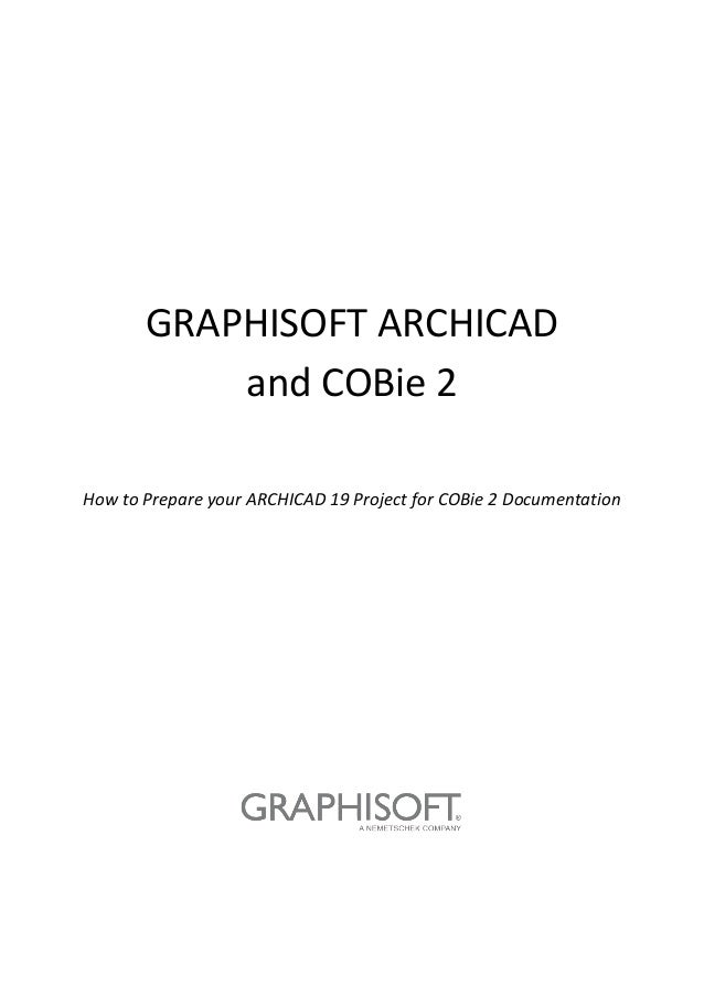 GRAPHISOFT ARCHICAD and COBie 2 How to Prepare your ARCHICAD 19 Project for COBie 2 Documentation