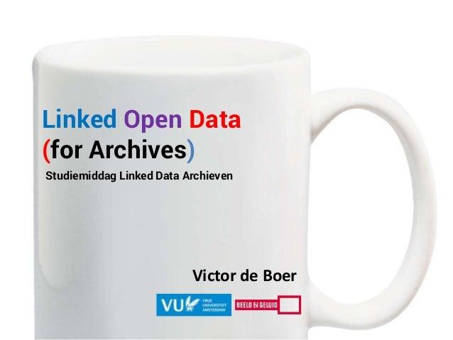 Victor de Boer Linked Open Data (for Archives) Studiemiddag Linked Data Archieven