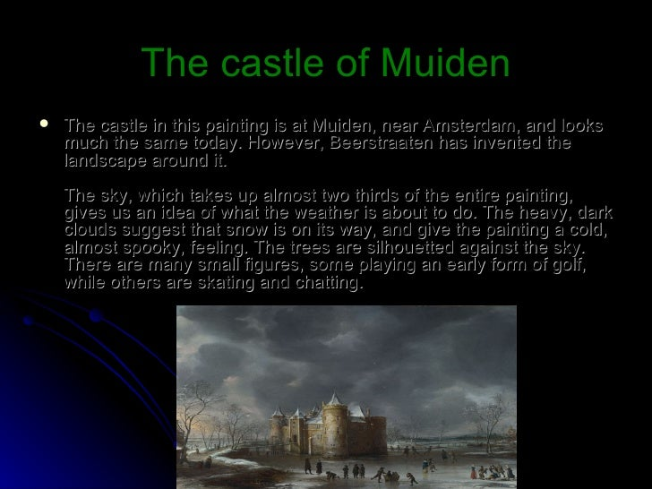 The castle of Muiden <ul><li>The castle in this painting is at Muiden, near Amsterdam, and looks much the same today. Howe...