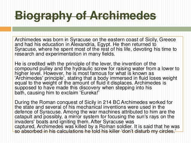a biography of archimedes Archimedes coined the term eureka in the bath  much like newton's apple, the exclamation persists because of the enduring power of the story: a golden crown, a life in the balance, a naked .